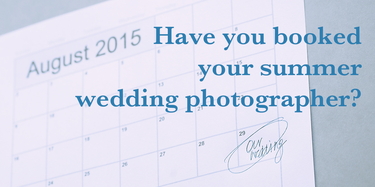 Have you booked your summer wedding photographer?